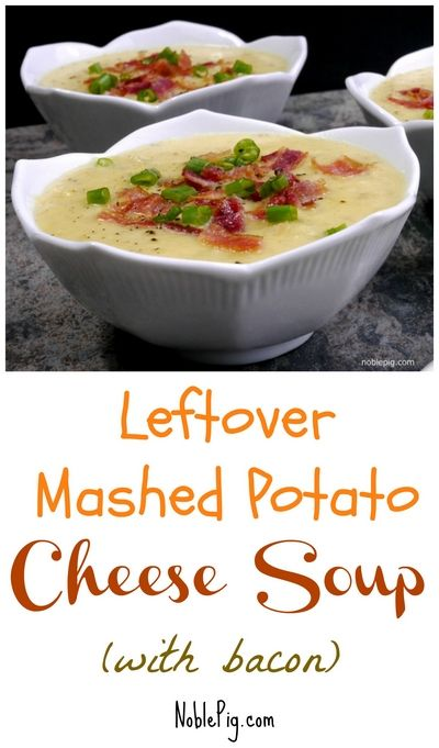 Leftover Mashed Potato Cheese Soup from NoblePig.com                                                                                                                                                                                 More