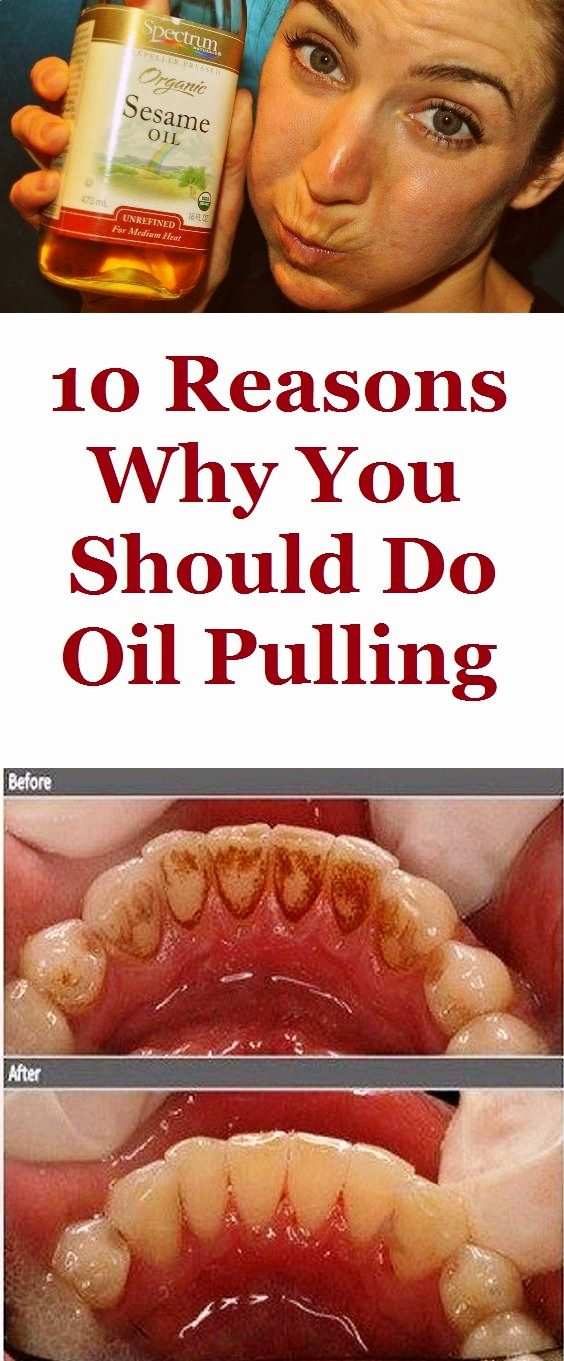 10 REASONS WHY YOU SHOULD DO OIL PULLING By using oil pulling you will manage to kill all fungi and bacteria inside the mouth, throat, gums, and teeth.