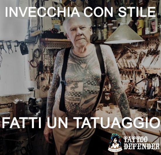 invecchia con stile, fatti un tatuaggio www.tattoodefender.com www.tattoodefender.com #tattoo #tatuaggio #tattoomeme #tattooquote #tatuaggi #tattooidea #ink #inked #meme #quote #tattoodefender