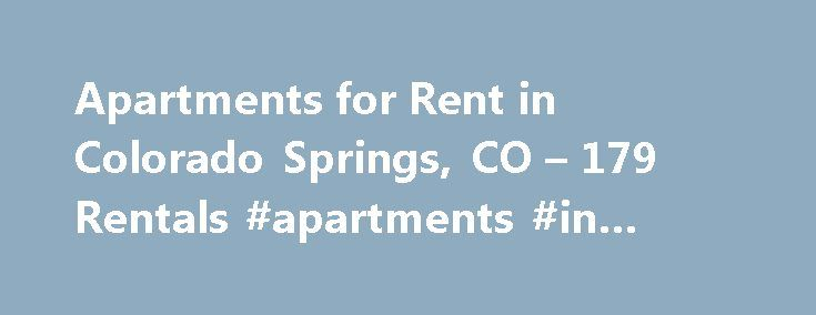 Apartments for Rent in Colorado Springs, CO – 179 Rentals #apartments #in #peoria #il http://apartment.nef2.com/apartments-for-rent-in-colorado-springs-co-179-rentals-apartments-in-peoria-il/  #colorado springs apartments # Colorado Springs Apartments for Rent Colorado Springs Houses for Rent Colorado Springs Condos for Rent Colorado Springs Townhomes for Rent Colorado Springs Duplexes for Rent Colorado Springs Corporate Housing for Rent Colorado Springs Homes for Sale Colorado Springs Lots…
