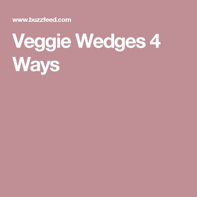 Veggie Wedges 4 Ways