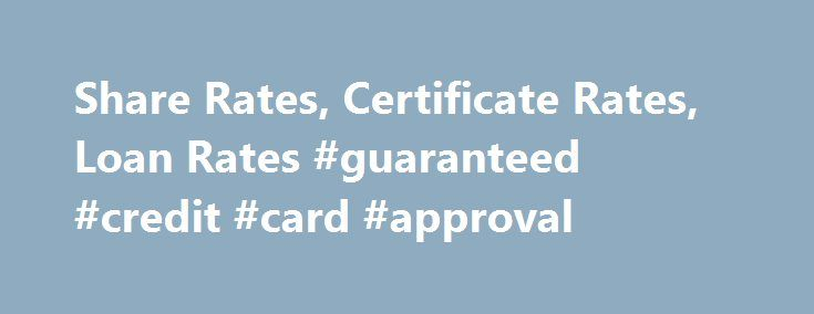Share Rates, Certificate Rates, Loan Rates #guaranteed #credit #card #approval http://credit.remmont.com/share-rates-certificate-rates-loan-rates-guaranteed-credit-card-approval/  #credit rates # Online Banking Login Call or visit a Service Center! Rates effective October 1, 2015 The rates appearing Read More...The post Share Rates, Certificate Rates, Loan Rates #guaranteed #credit #card #approval appeared first on Credit.