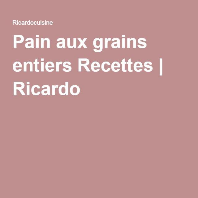 Pain aux grains entiers Recettes   Ricardo