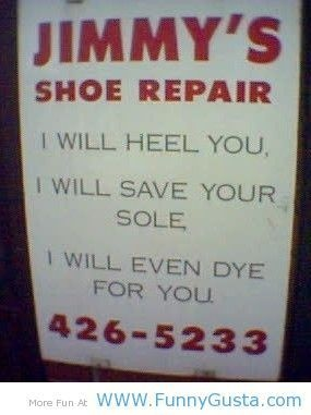 ha! Cobbler humor...I just thought it was funny, but this is only an img site link. sorry, but I did warn :)