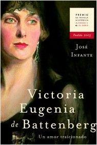 Victoria Eugenia de Battenberg. Un amor traicionado | Planeta de Libros