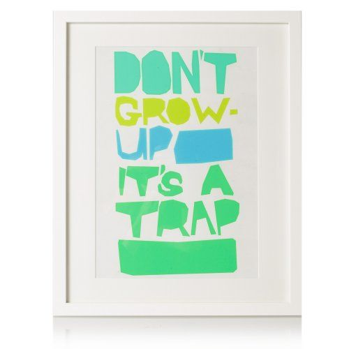 Don't' Grow Up - It's A Trap is one of our favourite quotes  here at OB.