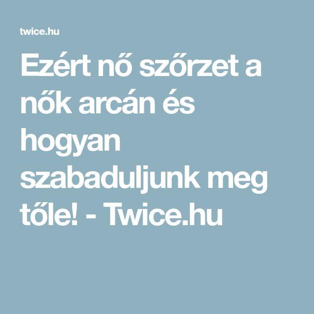 Ezért nő szőrzet a nők arcán és hogyan szabaduljunk meg tőle! - Twice.hu