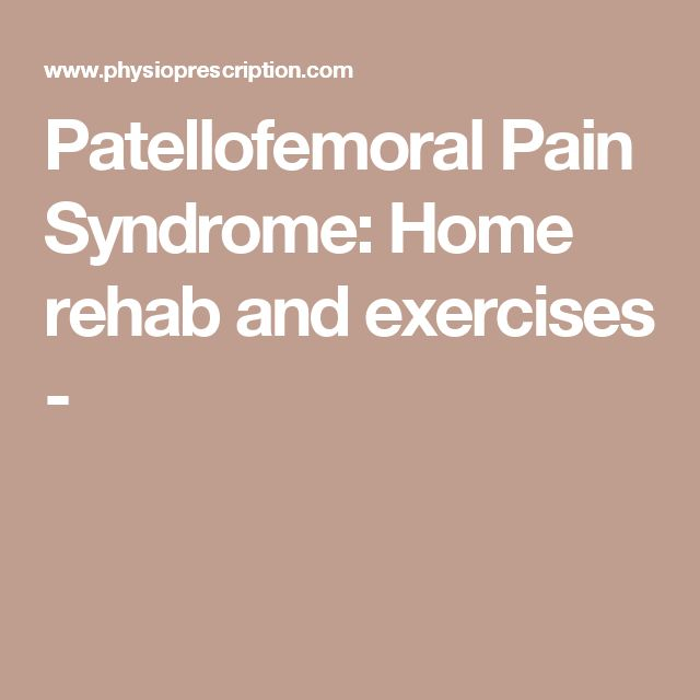 Patellofemoral Pain Syndrome: Home rehab and exercises -