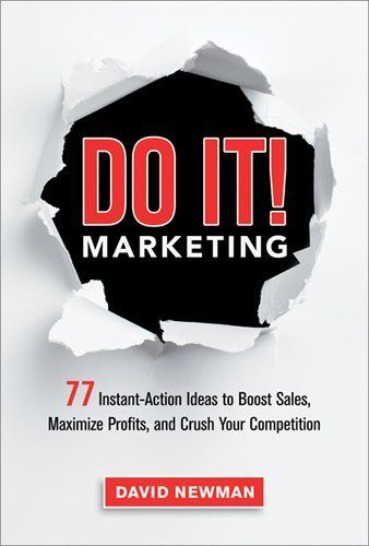 Do It! Marketing: 77 Instant-Action Ideas to Boost Sales, Maximize Profits, and Crush Your Competition, http://www.amazon.com/dp/0814432867/ref=cm_sw_r_pi_awd_fqYtsb0YQFY6W