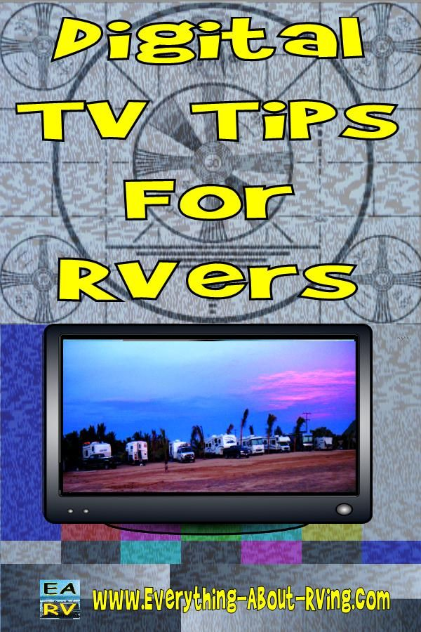 Digital TV Tips For RVers:  We have created this page because of the staggering amount of TV questions we have received. See The Tips Here: http://www.everything-about-rving.com/digital-tv.html  Happy RVing!