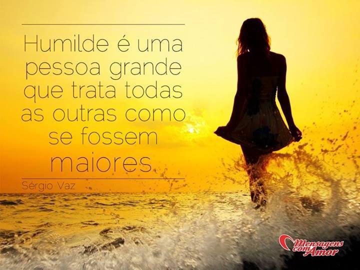 Humilde é uma pessoa grande que trata todas as pessoas como se fossem maiores. #humilde #humildade #pessoa #grande #maior #inspiracao