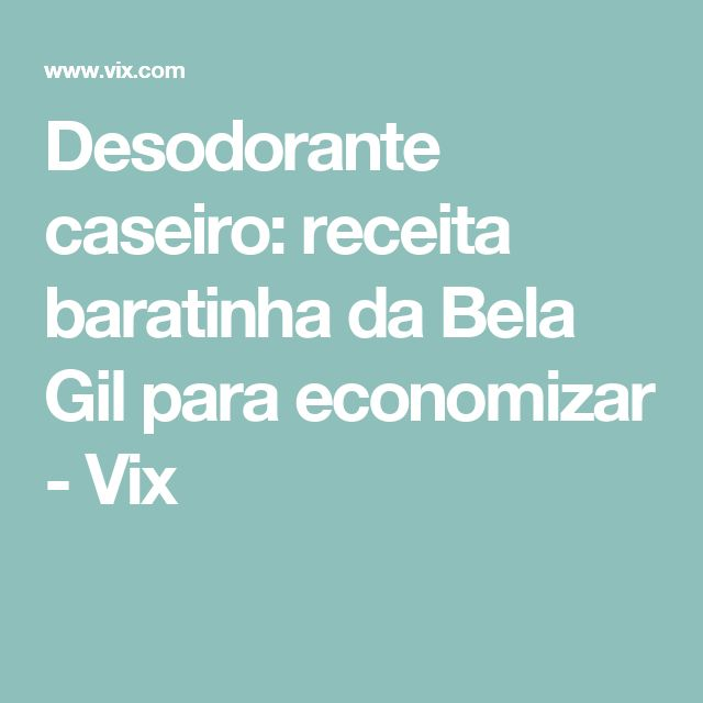 Desodorante caseiro: receita baratinha da Bela Gil para economizar - Vix