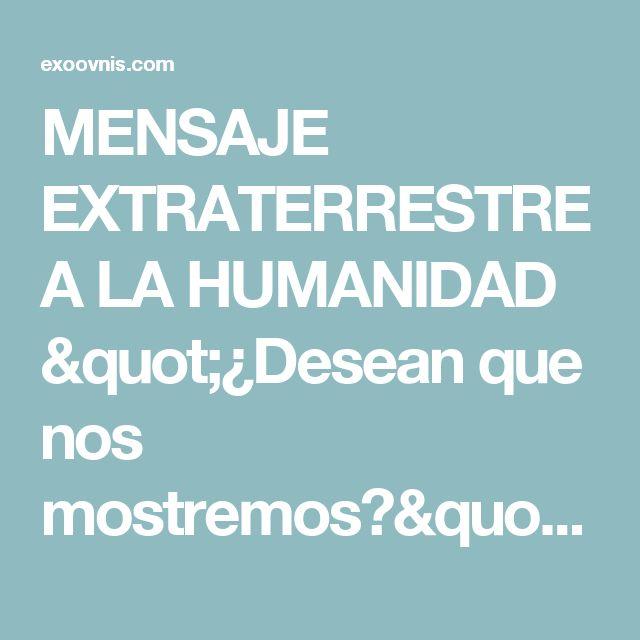 "MENSAJE EXTRATERRESTRE A LA HUMANIDAD ""¿Desean que nos mostremos?"" - S.E.T.I. ExoOVNIS"