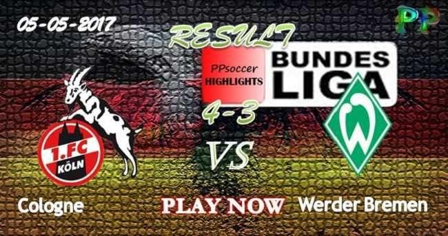 Cologne 4 - 3 SV Werder Bremen HIGHLIGHTS 05.05.2017