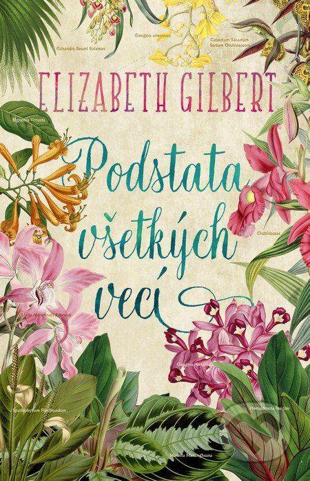 Martinus.sk > Knihy: Podstata všetkých vecí (Elizabeth Gilbert)