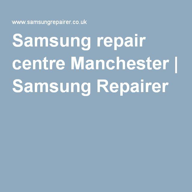 Samsung repair centre Manchester | Samsung Repairer