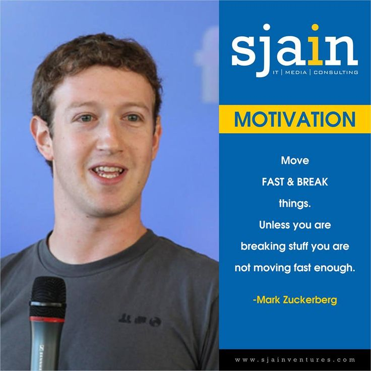 #Motivation Move fast and break things. Unless you are breaking stuff you are not moving fast enough. ~Mark Zuckerberg #SjainVentures