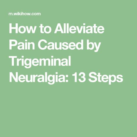 How to Alleviate Pain Caused by Trigeminal Neuralgia: 13 Steps