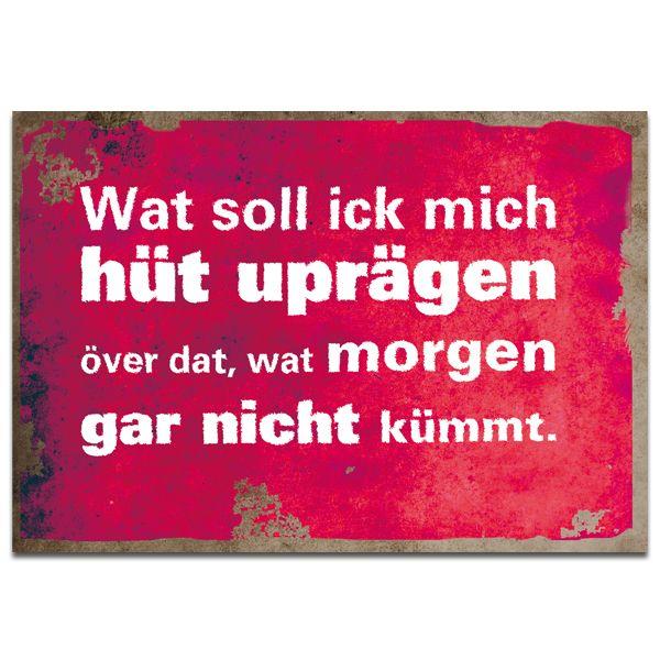 """""""Wat soll ick mich hüt uprägen över dat, wat morgen gar nicht kümmt"""" – Grußkarte von Plaupause in Plattdeutsch."""