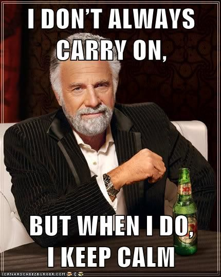 I don't always carry on, but when I do, I keep calm