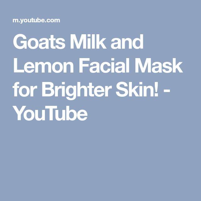Goats Milk and Lemon Facial Mask for Brighter Skin! - YouTube