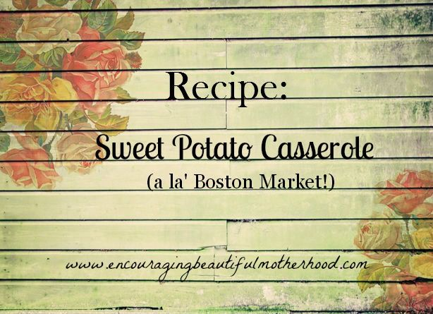 Recipe: Sweet Potato Casserole {a la' Boston Market!)