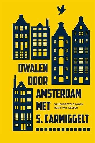 Simon Carmiggelt, Dwalen Door Amsterdam. Henk van Gelder, Samensteller.