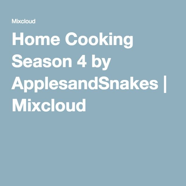 Home Cooking Season 4 by ApplesandSnakes | Mixcloud