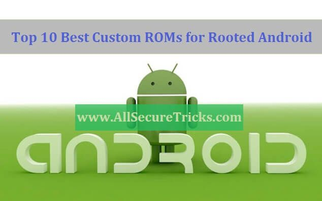 Top 10 Best Custom ROMs for Rooted Android Phones