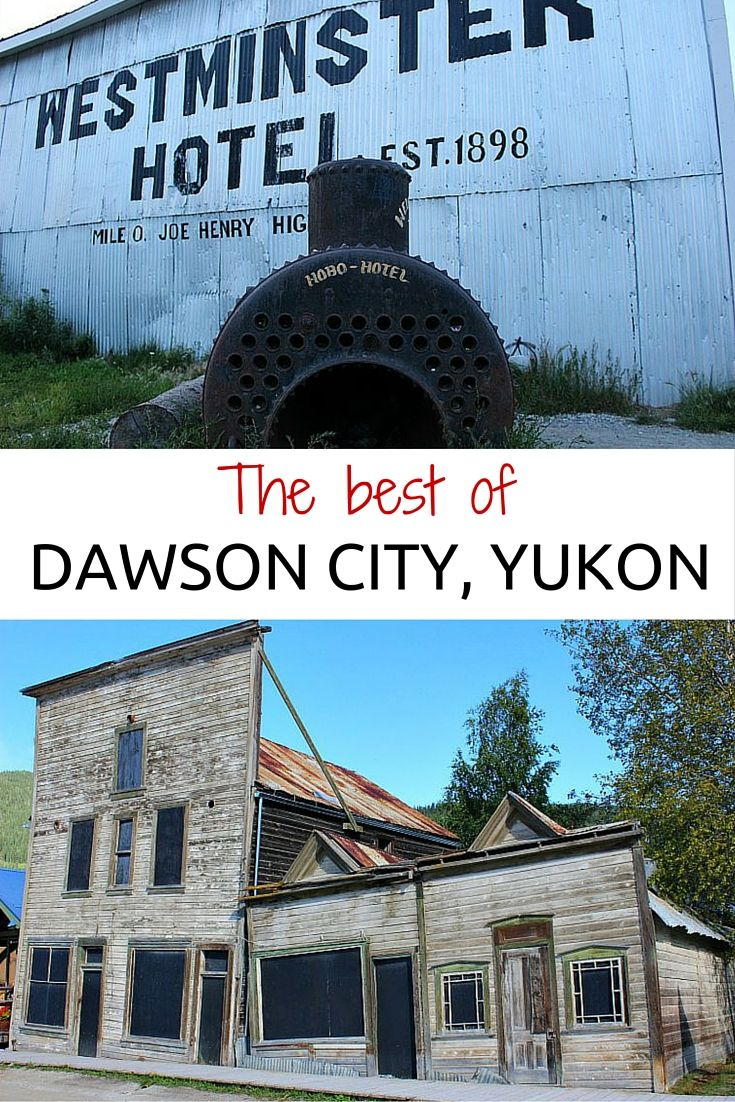The best sites in Dawson City, Yukon, Canada.