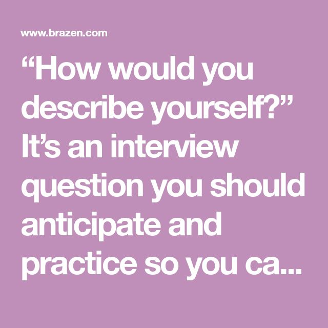 """How would you describe yourself?"" It's an interview question you should anticipate and practice       so you can put your best foot forward."