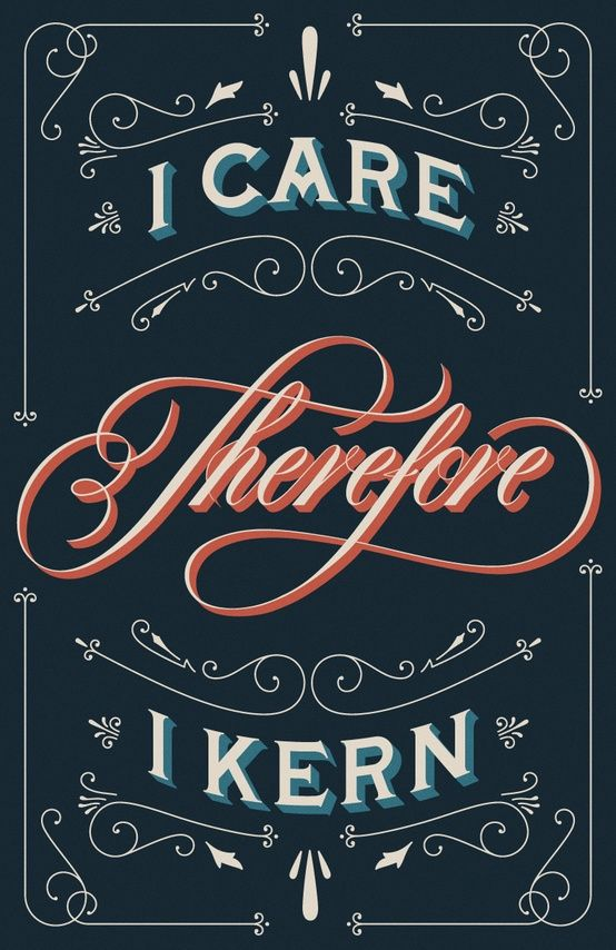 I Care, Therefore I Kern. Dust Jackets, Types Posters, Typography Quotes, Typography Posters, Posters Design, Posters Quotes, Drew Melton, Graphics Design,  Dust Covers