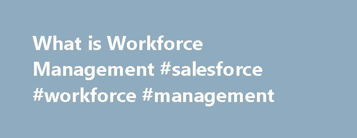 What is Workforce Management #salesforce #workforce #management http://delaware.remmont.com/what-is-workforce-management-salesforce-workforce-management/  # What is Workforce Management Workforce Management Workforce Management (WFM) is basically all the activities needed to maintain a productive workforce, including payments and benefits, human resources planning, training and development, time-keeping and attendance, recruitment, performance management, and forecasting and scheduling, In…