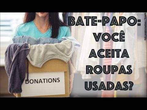 VOCÊ RECEBE ROUPAS USADAS? | Bate-papo