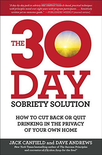 The 30-day sobriety solution / Jack Canfield and Dave Andrews. The authors offer you a month-long plan to cut back or quit drinking outside of traditional twelve-step programs, in the privacy of your own home.