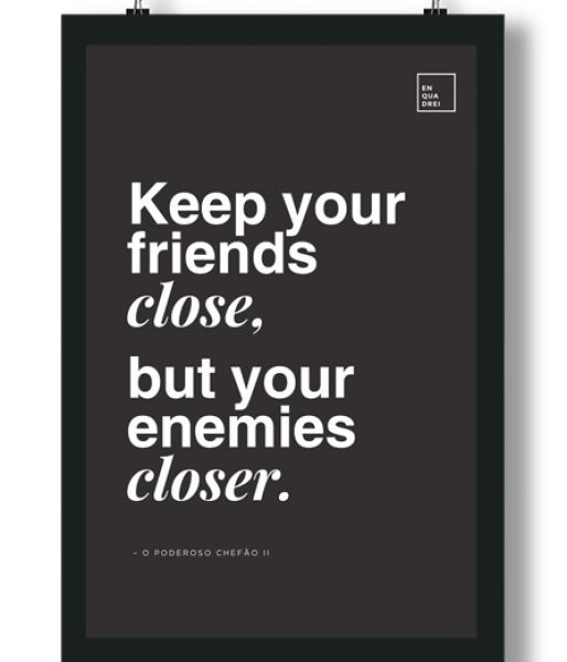 Poster/Quadro com Frase do filme Poderoso Chefão - Keep your friends close, but your enemies closer.