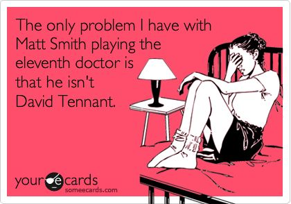 I do love Matt Smith as the 11th doctor, but there's something about David Tennant as the 10th doctor.... 10th has a special place in my heart