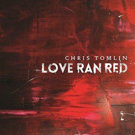 Love Ran Red: Chris Tomlin