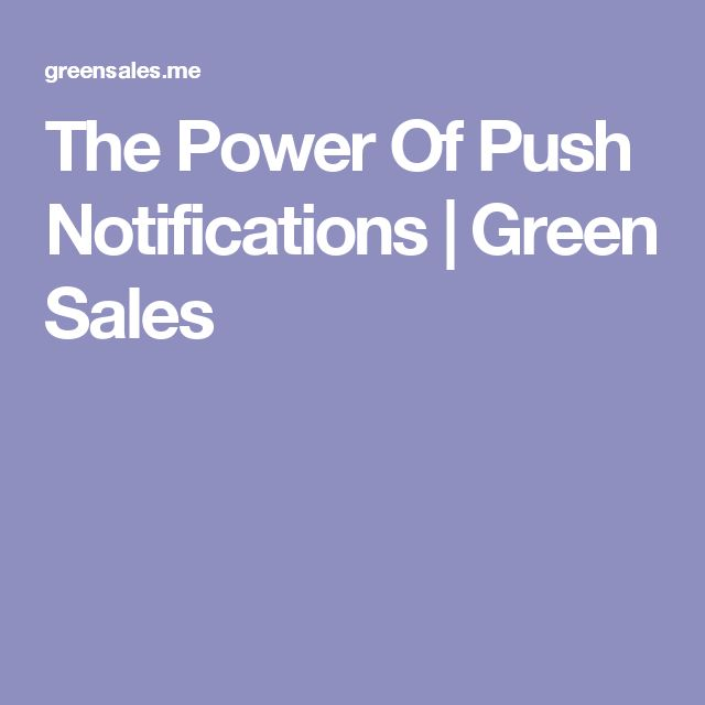 The Power Of Push Notifications | Green Sales