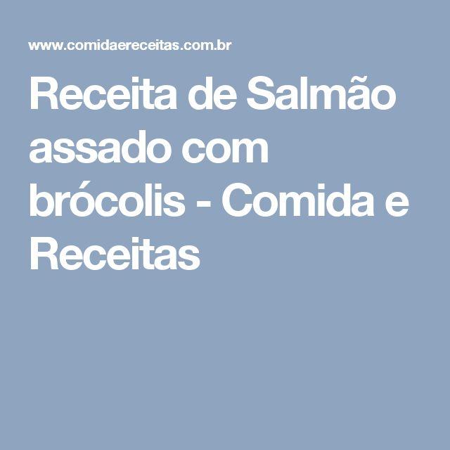 Receita de Salmão assado com brócolis - Comida e Receitas