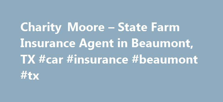 Charity Moore – State Farm Insurance Agent in Beaumont, TX #car #insurance #beaumont #tx http://lease.nef2.com/charity-moore-state-farm-insurance-agent-in-beaumont-tx-car-insurance-beaumont-tx/  # Charity Moore Disclosures State Farm Bank, F.S.B. Bloomington, Illinois ( Bank ), is a Member FDIC and Equal Housing Lender. NMLS ID 139716. The other products offered by affiliate companies of State Farm Bank are not FDIC insured, not a State Farm Bank obligation or guaranteed by State Farm Bank…