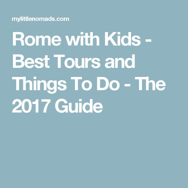 Rome with Kids - Best Tours and Things To Do - The 2017 Guide