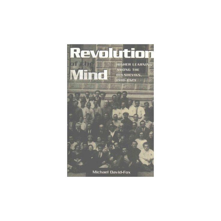 Revolution of the Mind : Higher Learning Among the Bolsheviks, 1918-1929 (Reprint) (Paperback) (Michael