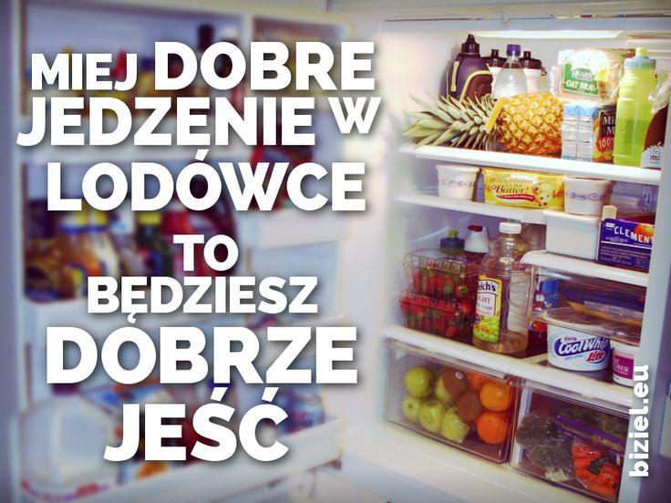 Jeżeli nie włożysz do swojej lodówki jedzenia o niskiej jakości to później nie będziesz musiał go jeść.