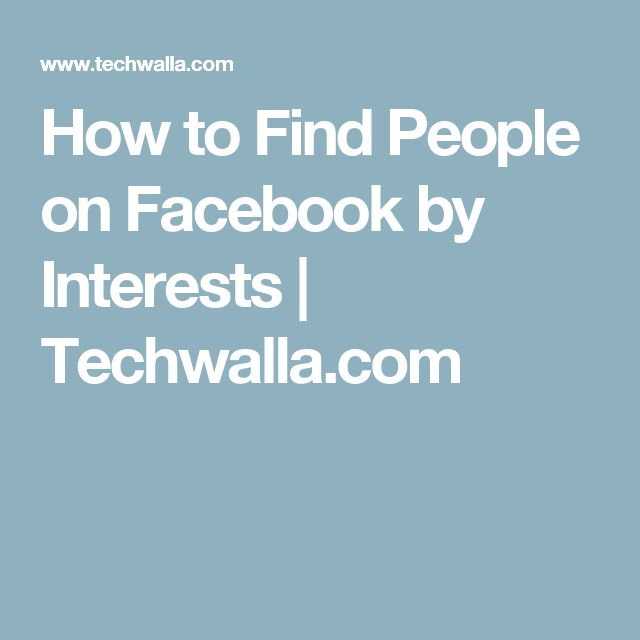 How to Find People on Facebook by Interests | Techwalla.com
