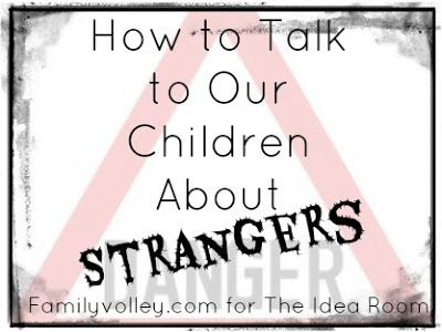 How to Talk to Our Children About Strangers - Parenting Tips and Ideas from Heather Johnson from Family Volley | theidearoom.net