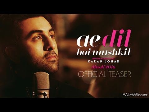Ae Dil Hai Mushkil   Teaser   Karan Johar   Aishwarya Rai Bachchan, Ranbir Kapoor, Anushka Sharma - YouTube