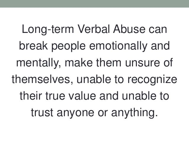 a paper on verbal and emotional abuse The effects of verbal abuse and emotional abuse intertwine because verbally abusive statements play on the victim's emotions for example, the simple statement.