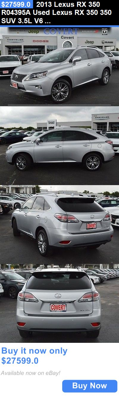 SUVs: 2013 Lexus Rx 350 R04395a Used Lexus Rx 350 350 Suv 3.5L V6 24V Automatic Fwd BUY IT NOW ONLY: $27599.0
