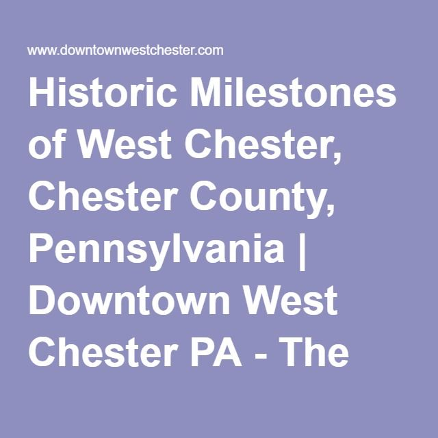 Historic Milestones of West Chester, Chester County, Pennsylvania | Downtown…